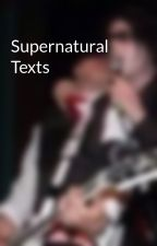 Supernatural Texts  by ThksFrFrnkIero2