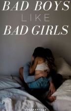 Bad boys like bad girls 1/2 by juliaaki130