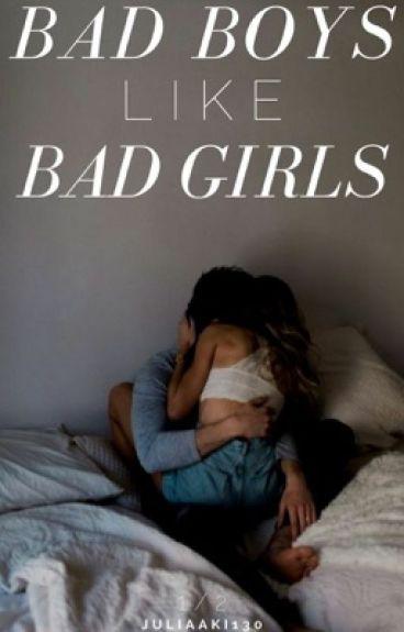 Bad boys like bad girls 1/2