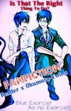Is That The Right Thing To Do? [Blue Exorcist Fan Fic - Okumura Twins x Reader] by MissingHeartBeat