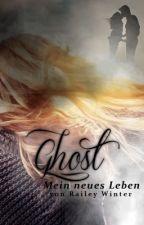 Ghost - Mein neues Leben  by RaileyWinter