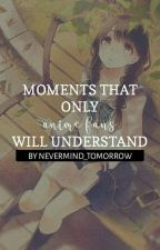 Moments that only Anime Fans will understand by PhantasticTauriel_R5