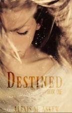 Destined (Re-written) by AlexisMAskew