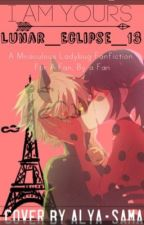 I am Yours// A Miraculous Ladybug Fanfiction [ON HOLD] by Just_another_star