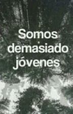 ♥Somos Demasiado Jóvenes ♥ [EDITANDO] by History_1209