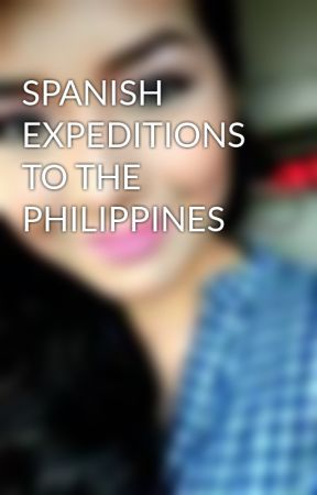 SPANISH EXPEDITIONS TO THE PHILIPPINES by kkkristinj
