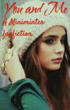 You and Me (A Miniminter Fanfiction) by Randomgurl1011213