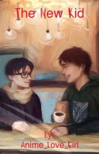 The New Kid (Eren X Levi fanfic) by Anime_Love_Boy