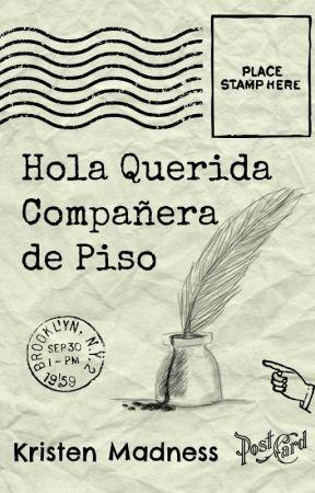 Hola Querida Compañera de Piso ❤ by KristenMadness