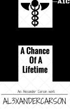 A Chance of A Lifetime by AL3XANDERCARSON
