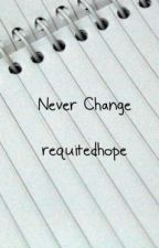 Never Change  by requitedhope