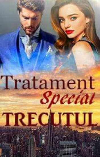 Tratament Special - TRECUTUL