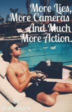 More Lies, More Cameras and Much More Action by thatmadgirlx