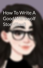 How To Write A Good Werewolf Story(Real) by kraikun