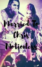 Married To Chris Motionless (Sequel to Growing Up Andy's Beirsacks Daughter) by Staples04242002