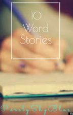 10 Word Stories by PurelyShyBlue