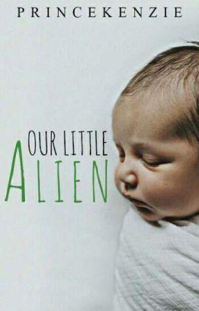 Our Little Alien by PrinceKenzie
