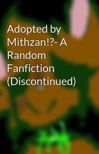 Adopted by Mithzan!?- A Random Fanfiction by ShyheartTheCat