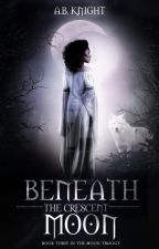 Beneath The Crescent Moon {TMT #3} by BlackKnight77
