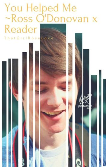 You Helped Me ~Ross O'Donovan x Reader~