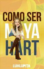 Como Ser Maya Hart by blurryluh