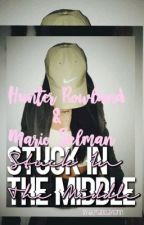 Stuck In The Middle : Hunter Rowland•Mario Selman: slow updates by LmaoClaytonn