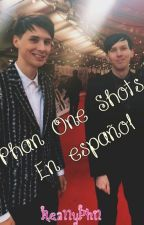 Phan One Shots (en español) by ReallyPhil