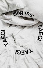 Hug Me ; Taegi  by taehxngsmilx