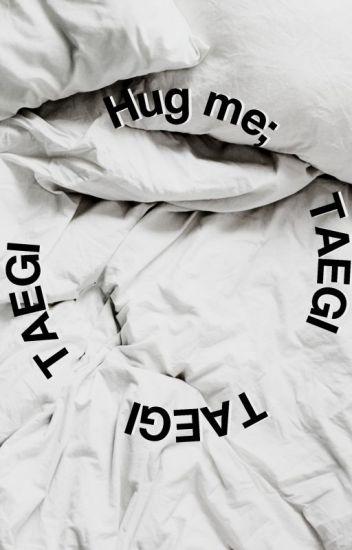Hug Me ; 𝐭𝐚𝐞𝐠𝐢