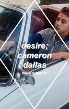 || desire » cameron dallas || by hollistergal124