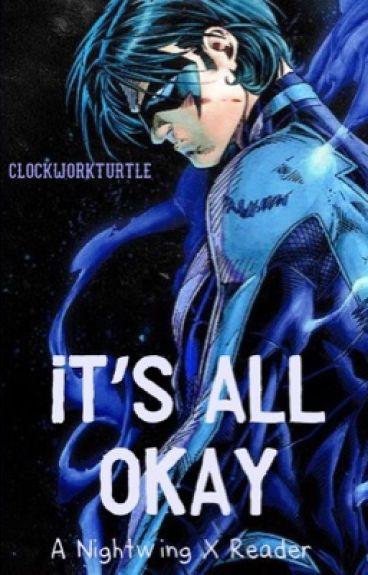 It's all okay [NightwingxReader]