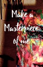 Make a Masterpiece of me *Zerrie* |mature|  by foreveryoung19A