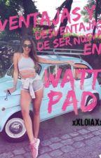 ~ Ventajas y Desventajas de ser nueva en    WATTPAD ~ by XxL0lAxX