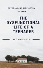 The Dysfunctional Life of a Teenager (official version) by nat_warcab28