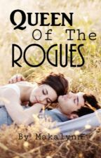 Queen Of The Rogues by Makalynn