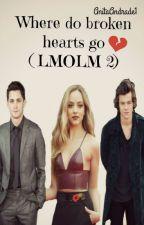 Where Do Broken Hearts Go (LMOLM 2) (Jarry) by AnitaAndrade1