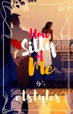 How Silly Of Me | BOOK 2 • ON HOLD by etstyles