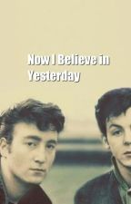 Now I believe in Yesterday by DolenzStarr