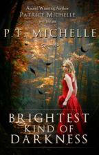 Brightest Kind of Darkness - Opening Chapters (1 of 5) by PTMichelle