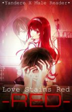 Love Stains Red:Yandere X Male Reader by Fnaf_gurl13