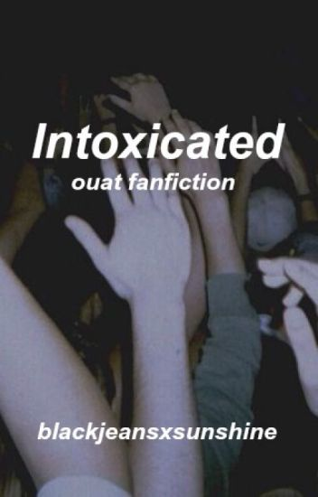 intoxicated//OUAT {COMPLETED}