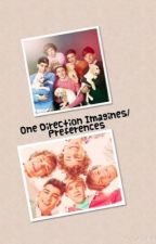 One Direction Imagines/Preferences by NiallsMyDrug