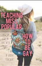 Teaching Miss Popular How to be Gay by fluffyjor2