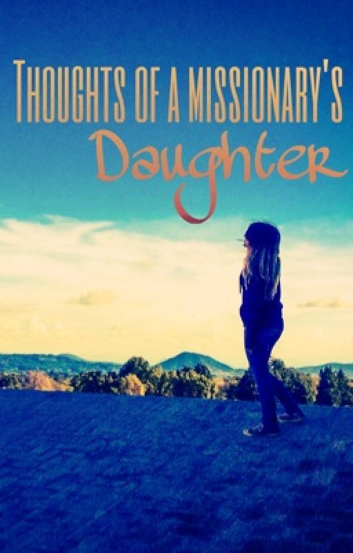 Thoughts of a Missionary's Daughter by jesus-freak