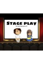 Stage Play  by DazzlingGorgeous19