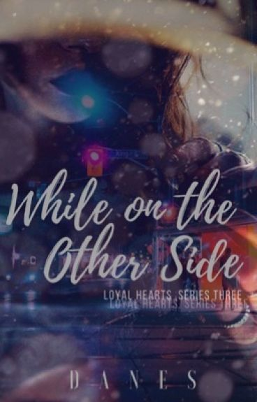 LOYAL HEARTS #3: WHILE ON THE OTHER SIDE