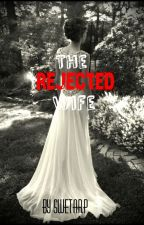 The Rejected Wife Restricted Chapters by penguinlover4life