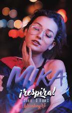 ¡Mika, respira! [2/3] by breakegirl