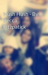 Hush Hush - By Becca Fitzpatick by DianaGisselRodriguez