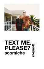 Text Me... Please? | Scömìche COMPLETED by rileyasf
